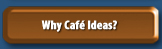 Why Cafe Ideas?
